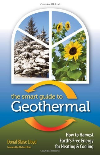 Donal Blaise Lloyd The Smart Guide To Geothermal How To Harvest Earth's Free Energy For Heating An