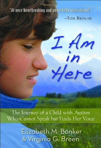Elizabeth M. Bonker I Am In Here The Journey Of A Child With Autism Who Cannot Spe