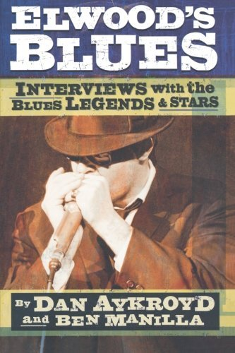 Dan Aykroyd Elwood's Blues Interviews With The Blues Legends & Stars