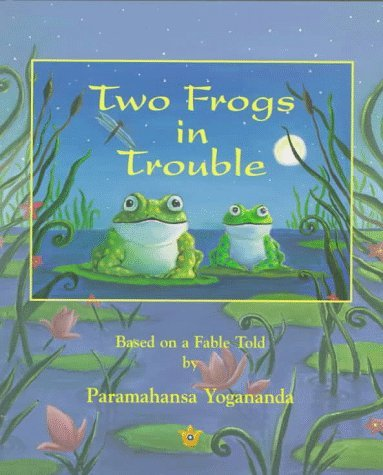 Paramahansa Yogananda Two Frogs In Trouble Based On A Fable Told By Paramahansa Yogananda