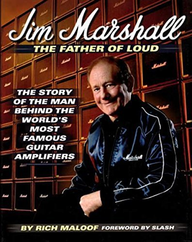 Rich Maloof Jim Marshall The Father Of Loud The Story Of The Man Behind The World's Most Famo