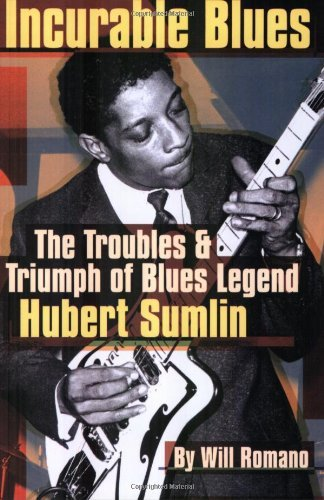 Will Romano Incurable Blues The Troubles & Triumph Of Blues Legend Hubert Sum