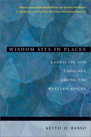 Keith H. Basso Wisdom Sits In Places Landscape And Language Among The Western Apache