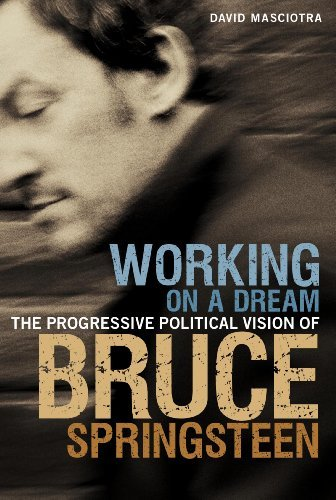 David Masciotra Working On A Dream The Progressive Political Vision Of Bruce Springs