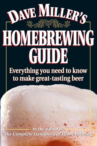 Dave Miller Dave Miller's Homebrewing Guide Everything You Need To Know To Make Great Tasting