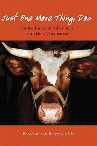 Bradford B. Brown Just One More Thing Doc Further Farmyard Adventures Of A Maine Veterinari