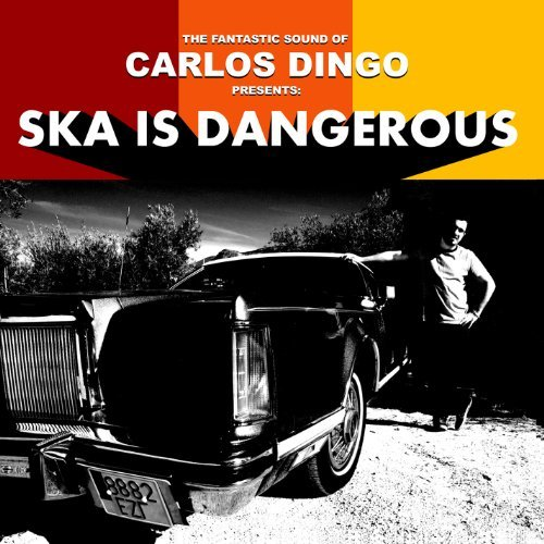 Carlos Dingo Ska Is Dangerous
