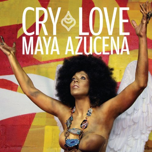 Maya Azucena Cry Love