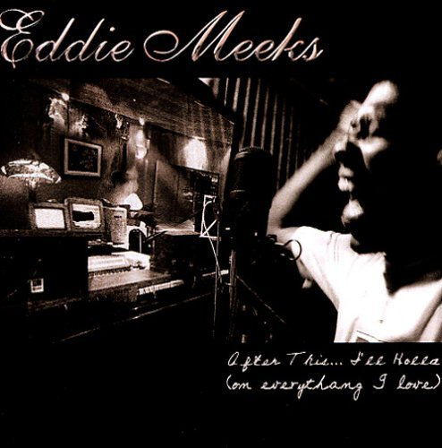 Meeks Eddie After This... I'll Holla