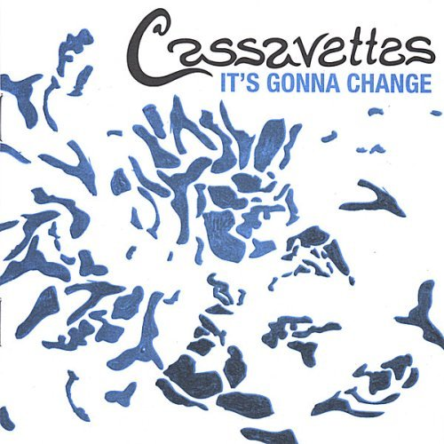 Cassavettes It's Gonna Change