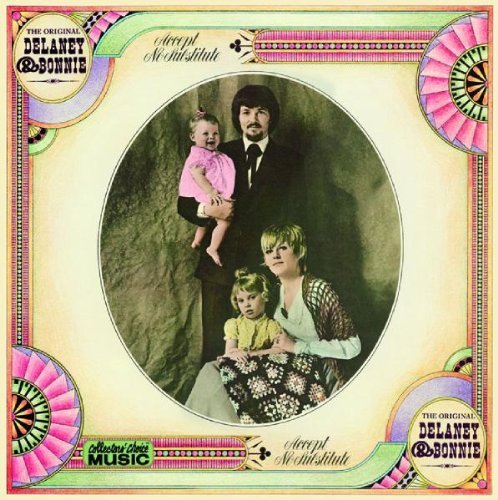 Delaney & Bonnie Accept No Substitute