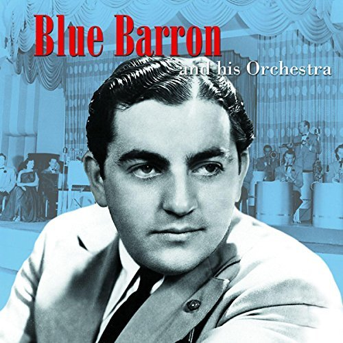 Blue Barron & His Orchestra Blue Barron & His Orchestra