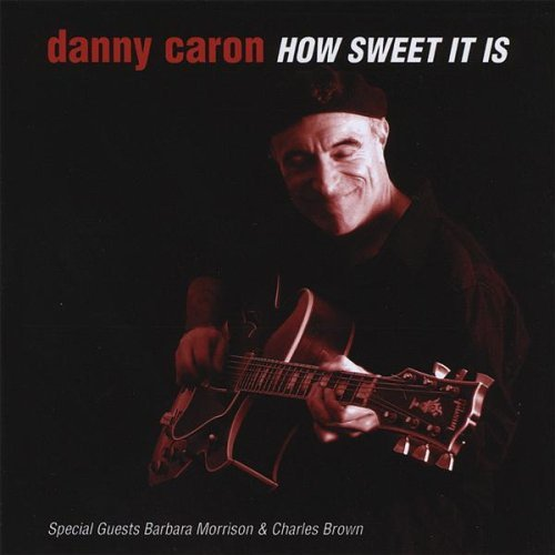 Danny Caron How Sweet It Is