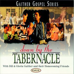 Bill & Gloria Gaither Down By The Tabernacle Gaither Gospel Series