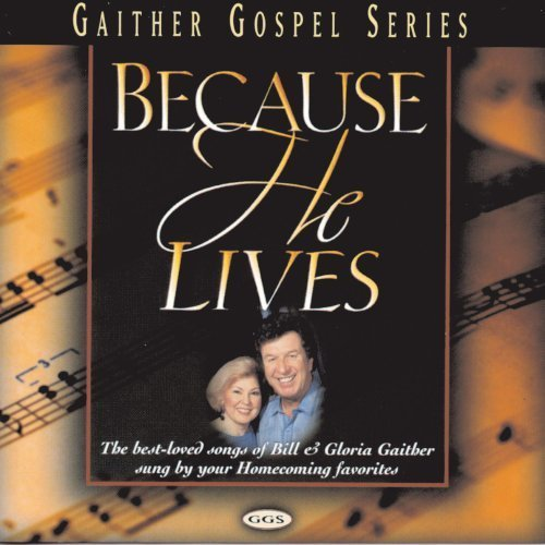 Bill & Gloria Gaither Because He Lives Paschal Hess Lowry Smith Speer