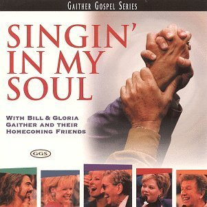 Bill & Gloria Gaither Singin' In My Soul Gaither Gospel Series