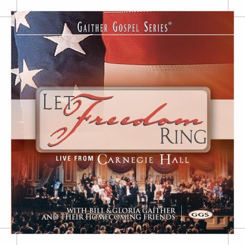 Bill & Gloria Gaither Let Freedom Ring
