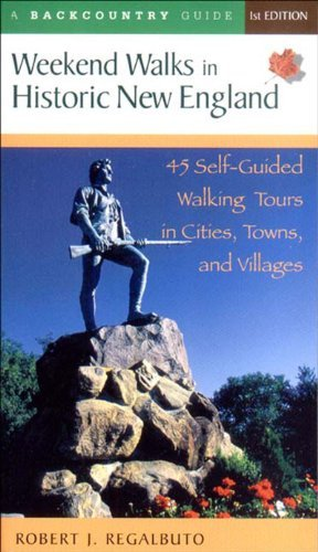 Robert Regalbuto Weekend Walks In Historic New England 45 Self Guided Walking Tours In Cities Towns An
