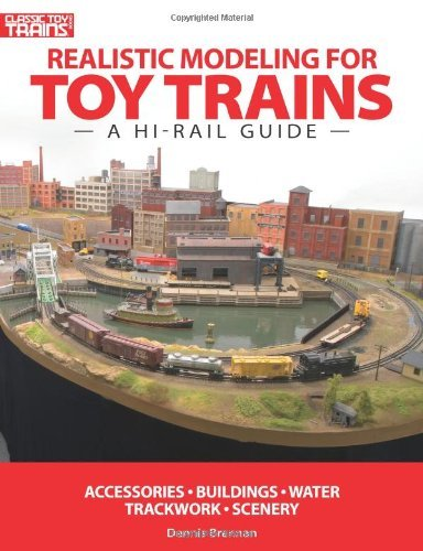 Dennis Brennan Realistic Modeling For Toy Trains A Hi Rail Guide