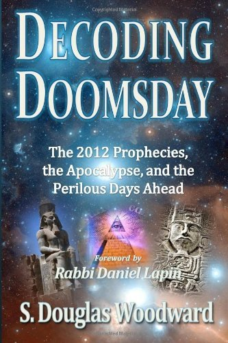 Doug Woodward Decoding Doomsday The 2012 Prophecies The Apocalypse And The Peri