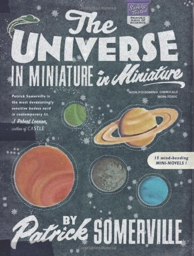 Patrick Somerville The Universe In Miniature In Miniature