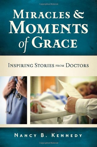 Nancy B. Kennedy Miracles & Moments Of Grace Inspiring Stories From Doctors