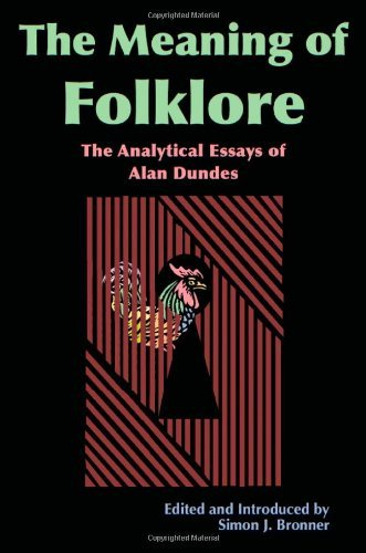 Simon J. Bronner The Meaning Of Folklore The Analytical Essays Of Alan Dundes