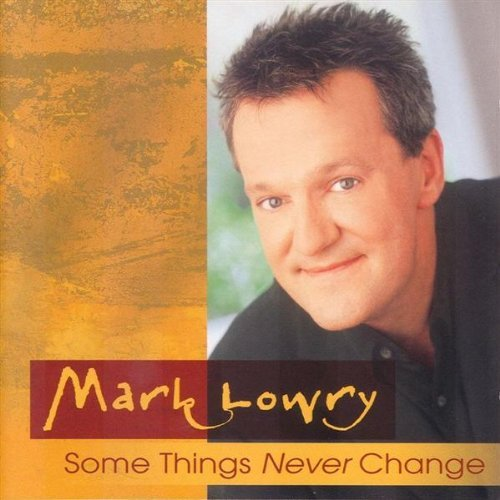 Mark Lowry Some Things Never Change