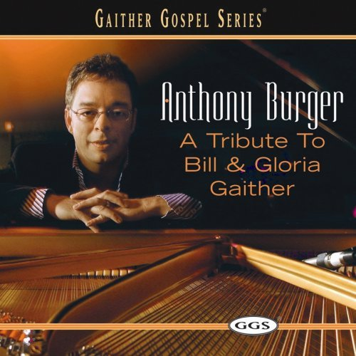 Anthony Burger Tribute To Bill & Gloria Gaith Enhanced CD T T Gaithers