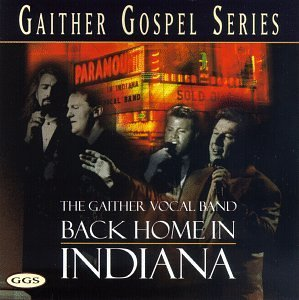 Gaither Vocal Band Back Home In Indiana Gaither Gospel Series