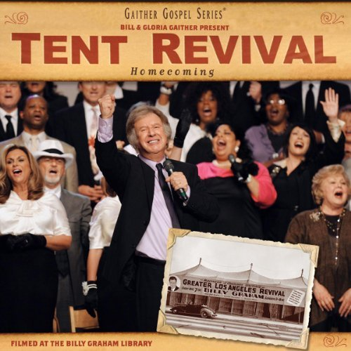 Bill & Gloria Gaither Tent Revival Homecoming