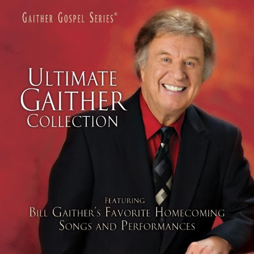 Bill & Gloria Gaither Ultimate Gaither Collection