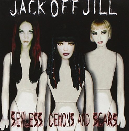 Jack Off Jill Sexless Demons & Scars Explicit Version