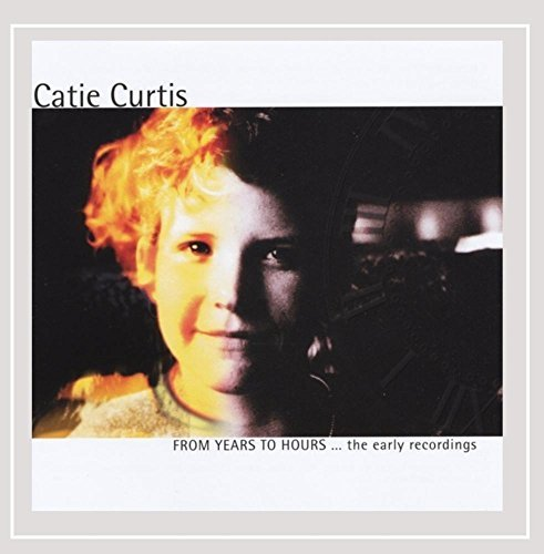 Catie Curtis From Years To Hours Early Reco