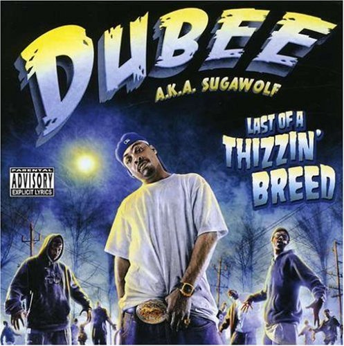 Dubee A.K.A. Sugawolf Pimp Last Of A Thizzin' Breed Explicit Version