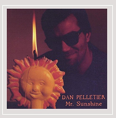 Dan Pelletier Mr. Sunshine