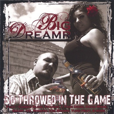 Big Dreamr So Throwed In Da Game