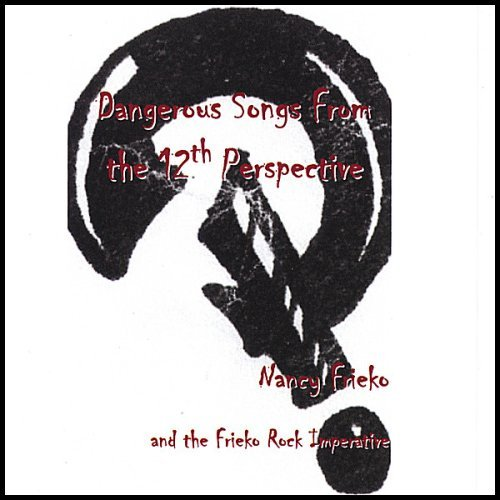 Nancy Frieko Dangerous Songs From The 12th