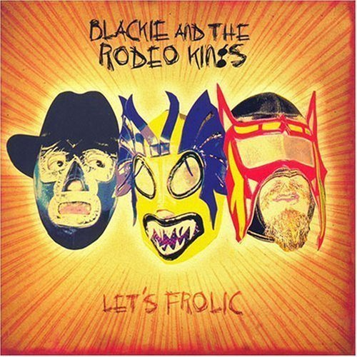 Blackie & The Rodeo Kings Let's Frolic