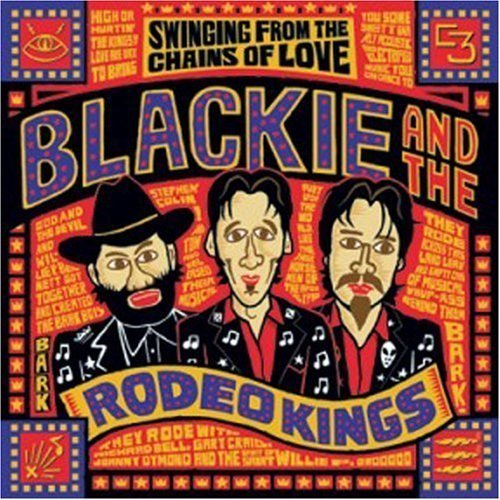 Blackie & The Rodeo Kings Swinging From The Chains Of Lo