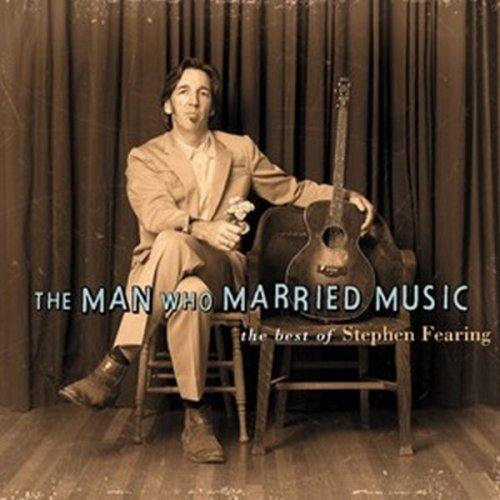 Stephen Fearing Man Who Married Music The Best