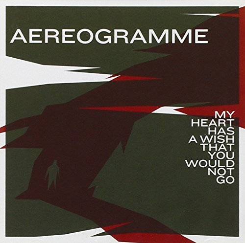 Aereogramme My Hear Has A Wish That You Wo