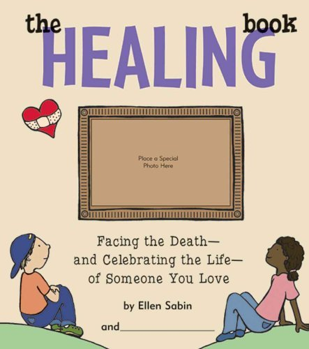Ellen Sabin The Healing Book Facing The Death And Celebrating The Life Of Some