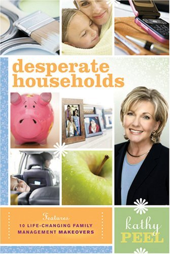 Peel Kathy Desperate Households How To Restore Order And Harmony To Your Life And