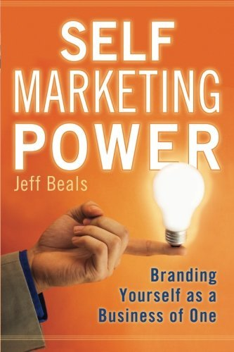 Jeff Beals Self Marketing Power Branding Yourself As A Business Of One