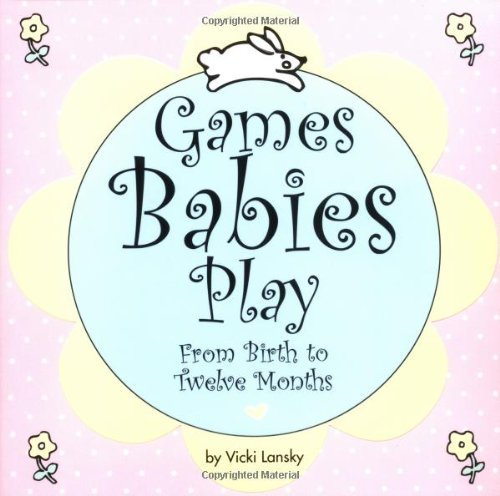 Vicki Lansky Games Babies Play From Birth To Twelve Months 0002 Edition;