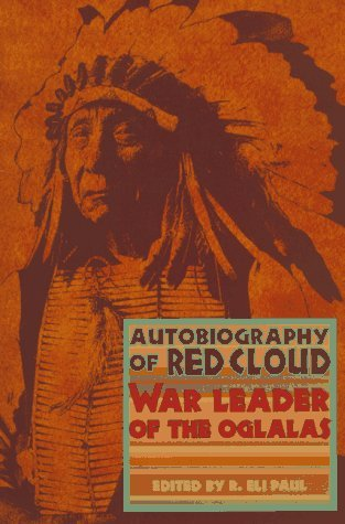 R. Eli Paul Autobiography Of Red Cloud War Leader Of The Oglalas