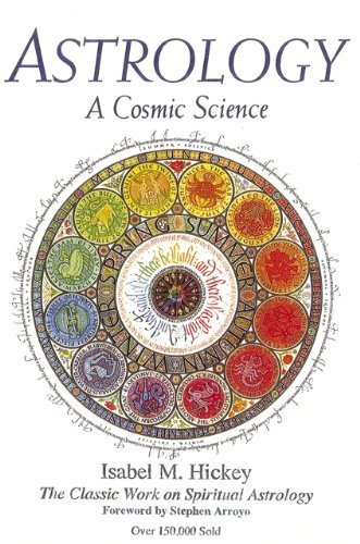 Isabel M. Hickey Astrology A Cosmic Science The Classic Work On Spiritual Astrology 0004 Edition;