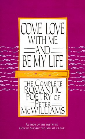 Peter Mcwilliams Come Love With Me And Be My Life The Collected Romantic Poetry Of Peter Mcwilliams