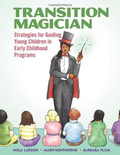 Nola Larson Transition Magician Strategies For Guiding Young Children In Early Ch